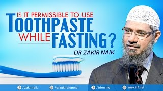 Dr zakir naik   is it permissible to use toothpaste while fasting