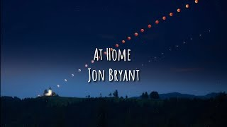 At Home - Jon Bryant (Lyrics)