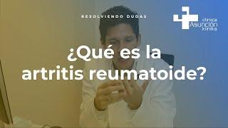 ¿Qué es la artritis reumatoide? #ResolviendoDudas