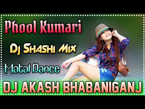 Phool Kumari !! Nagpuri Dance Mix Dj Song !! Dj Shashi Style Mix !! By Dj Akash Bhabaniganj