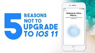 iOS 11 Problems - Reasons Not to Install iOS 11