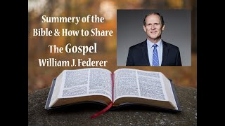 Summary of Bible & How to Share The GOSPEL?? William J. Federer