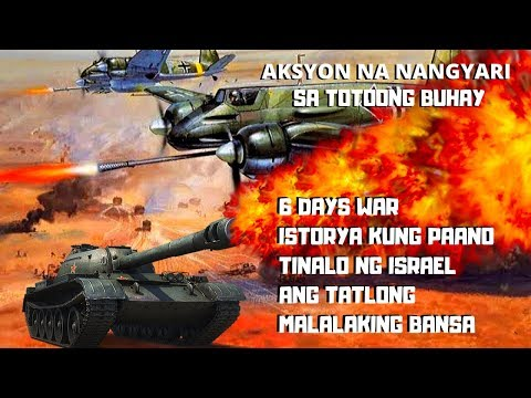 6 DAYS WAR-ISRAEL VS EGYPT, JORDAN, SYRIA AND MORE TAGALOG VERSION