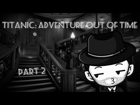 Titanic: Adventure Out Of Time | Part 2 |
