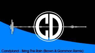 Candyland - Bring The Rain (Brown & Gammon Remix) [Free Download]