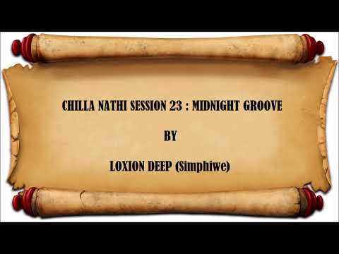 Amapiano 2018 SA House Guest Mix : Chilla Nathi Session 23 Mixed By Loxion Deep