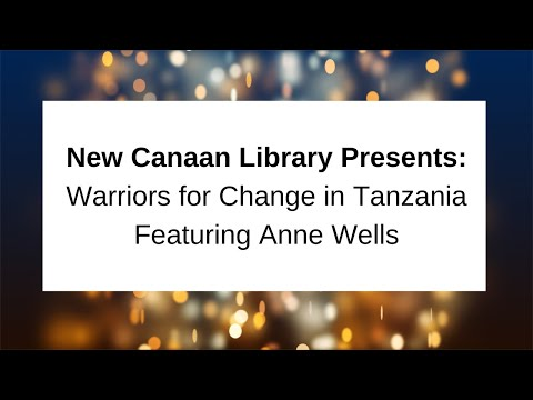 Warriors for Change in Tanzania Featuring Anne Wells December 12 2015