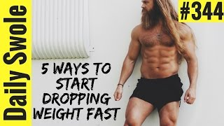 5 Ways to Start Dropping Weight FAST | Daily Swole 344