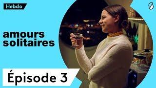 Amours Solitaires - Intégrale 3ème semaine - Épisodes 13 à 18