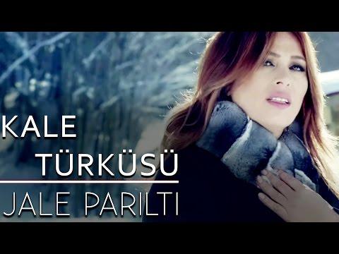 Jale Parıltı - Kale Türküsü