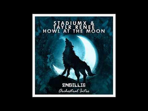 Stadiumx ft. Taylr Renee - Howl At The Moon (Endillis Orchestral Intro Edit)