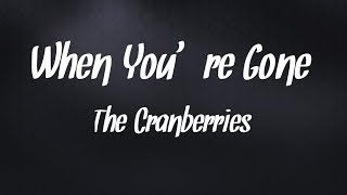 The Cranberries - When You're Gone ( Lyrics Video )