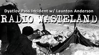 Radio Wasteland #109: The Dyatlov Pass Incident w/ Launton Anderson