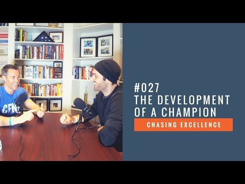 The Development of a Champion || Chasing Excellence with Ben Bergeron || Ep#027