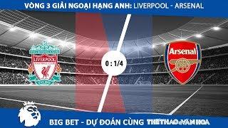 Big Bet - Vòng 3 Giải Ngoại hạng Anh: Liverpool và Arsenal - Thắng để sốc tinh thần