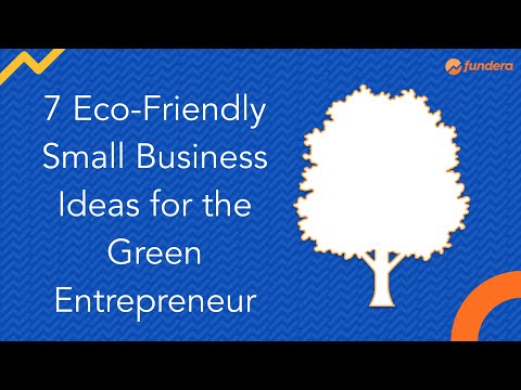 7 Eco-Friendly Small Business Ideas For The Green Entrepreneur