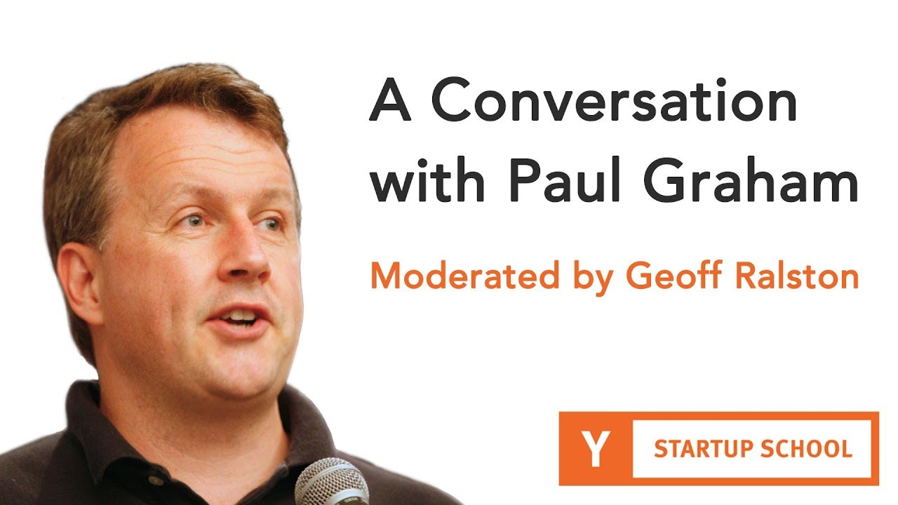A Conversation with Paul Graham - Moderated by Geoff Ralston - YouTube