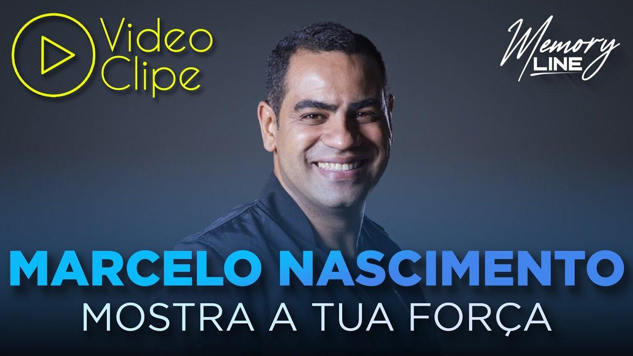 Marcelo Nascimento Mostra A Tua Forca Clipe Oficial Youtube