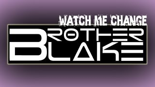 Repeat youtube video Brother Blake - Watch Me Change