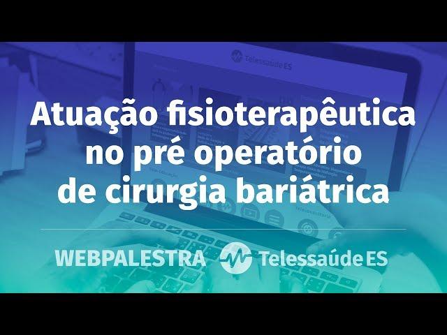 WebPalestra: Atuação fisioterapêutica no pré operatório de cirurgia bariátrica