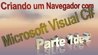 Criando Um Navegador Com Microsoft Visual C # Parte 1 de 3)