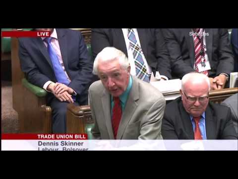Dennis Skinner in the Trade Union Bill Debate 14.09.2015