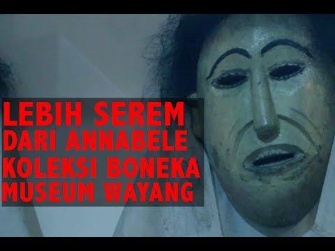 Lebih Seram Dari Annabelle Koleksi Boneka Museum Wayang