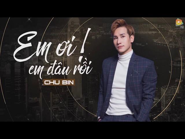 Em Ơi! Em Đâu Rồi - Chu Bin [Video Lyrics]