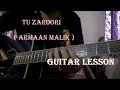 Tu Zaroori ( Armaan Malik ) Guitar Lesson   Easy Beginners