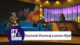 Santosh Panta & Lochan Rijal | It's my show with Suraj Singh Thakuri | 10 March 2018