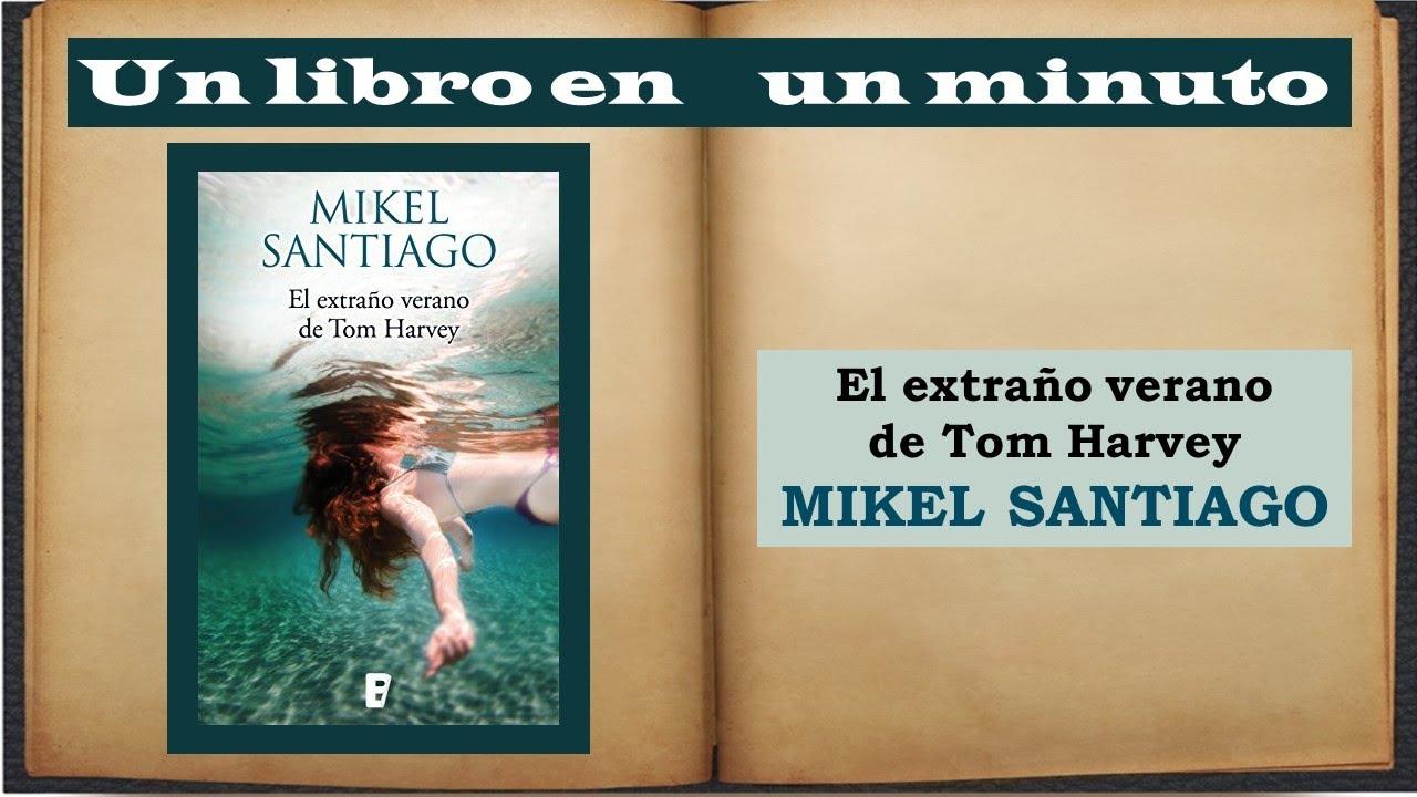 Un Libro En Un Minuto El Extraño Verano De Tom Harvey Mikel Santiago Youtube