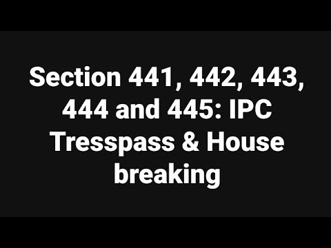 Sec  441, 442, 443, 444 and 445: IPC Tresspass & House breaking