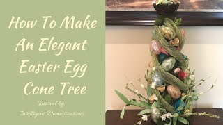 How To Make A Easter Egg Cone Tree  Tutorial By Intelligent Domestications