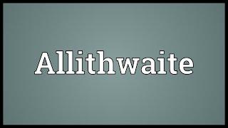 Allithwaite Meaning