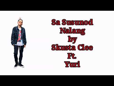Sa Susunod Nalang - Skusta Clee Ft. Yuri (lyrics)