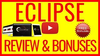 ECLIPSE REVIEW AND BONUSES - DON'T BUY ECLIPSE UNTIL YOU SEE THIS ECLIPSE REVIEW