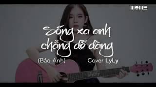 Sống Xa Anh Chẳng Dễ Dàng | Bảo Anh Cover by LyLy