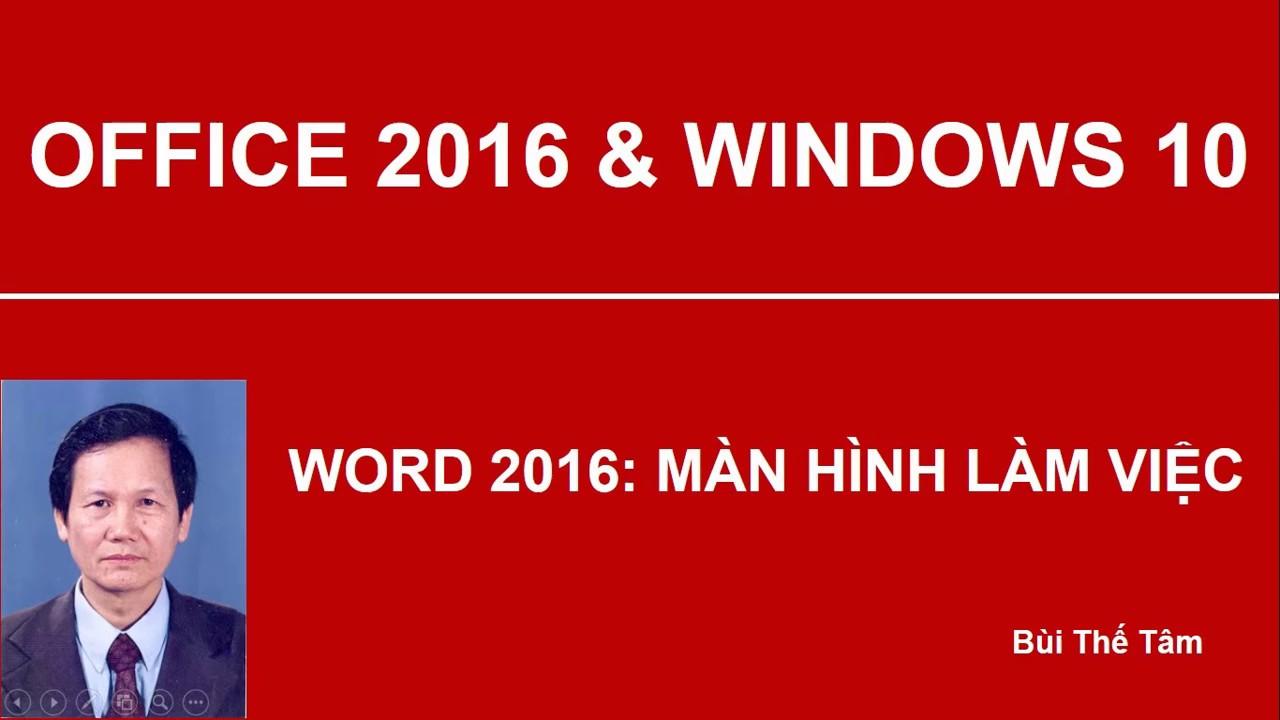 Word 2016: Khởi động Word, màn hình làm việc – Bài 1/21 – Bùi Thế Tâm