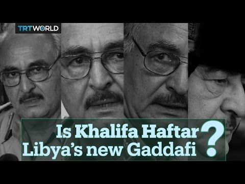 Is Khalifa Haftar Libya's new Gaddafi?