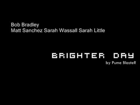 Brighter day -Bob Bradley Matt Sanchez Sarah Wassall Sarah Little (Bad Ass Soundtrack)