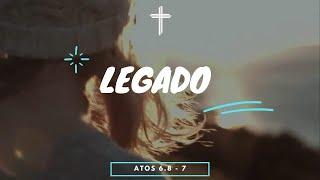 Culto 20/06/2021 - Atos 6. 8-7 - Legado