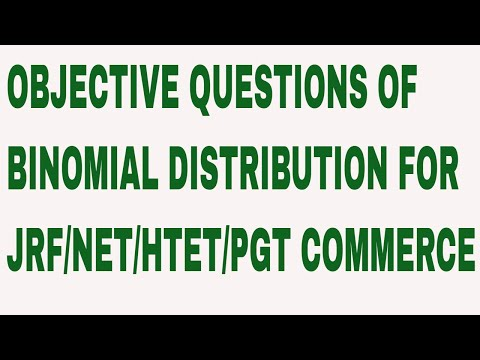 OBJECTIVE QUESTIONS OF BINOMIAL DISTRIBUTION FOR JRF/NET/HTET/PGT COMMERCE
