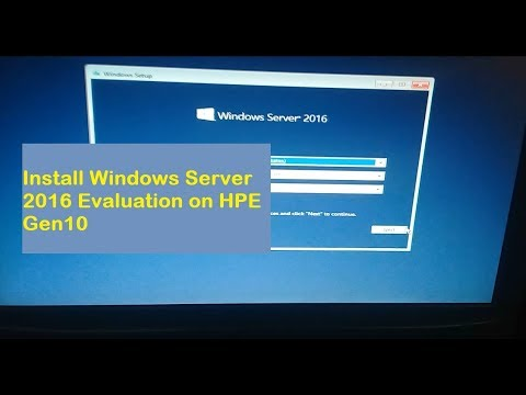 How to Install Windows Server 2016 Evaluation on Server HPE Gen10 - HP ML30  G10