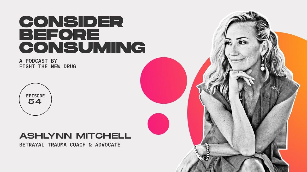 Ashlynn Mitchell: Betrayal Trauma Coach & Advocate    Consider Before Consuming Podcast