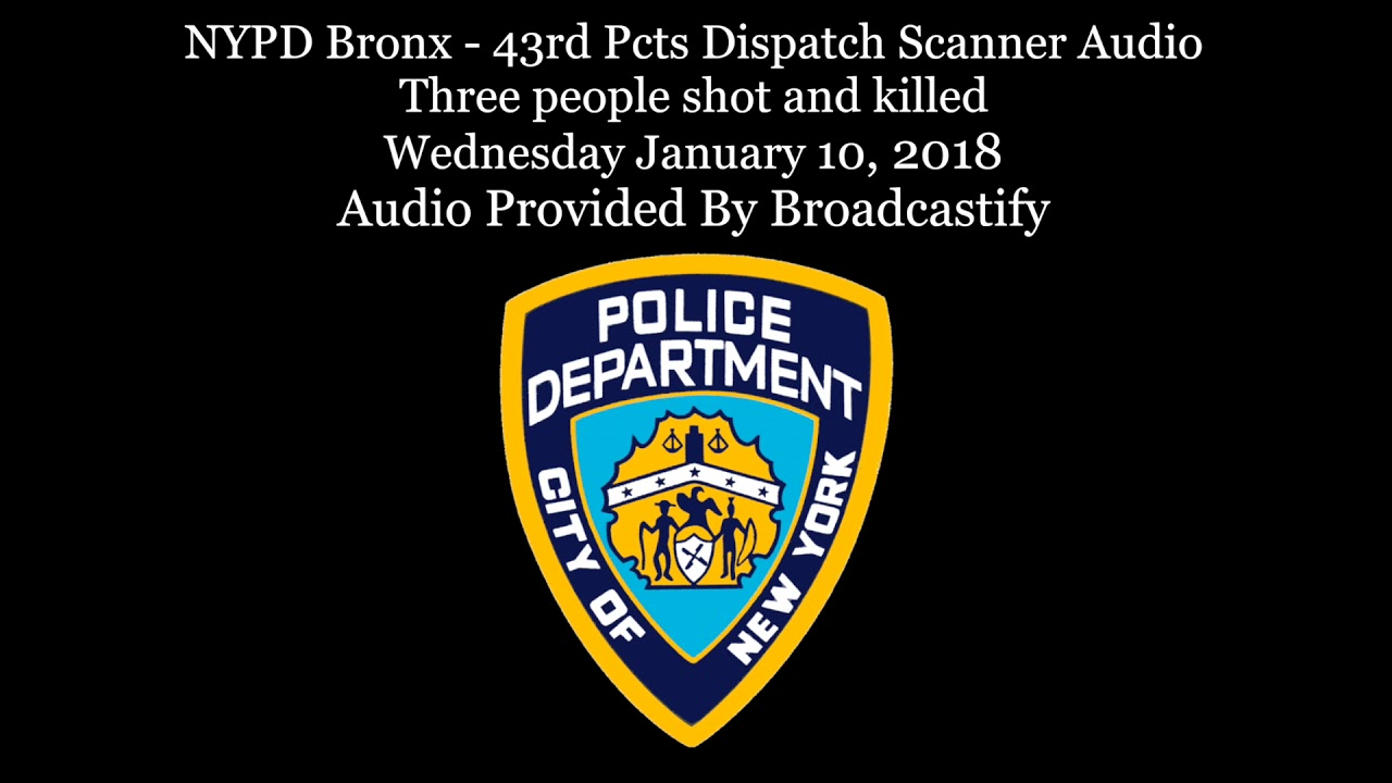 NYPD Bronx 43rd Pcts Dispatch Scanner Audio Three people shot and killed