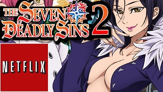 SEVEN DEADLY SINS SEASON 2 *NOT* ON NETFLIX!!