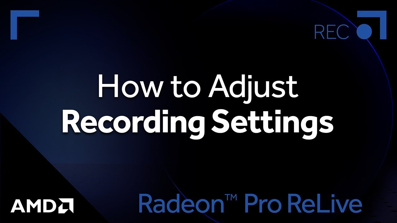 Radeon™ Pro ReLive: How to Adjust Recording Settings