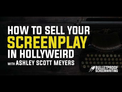 How to Sell Your Screenplay with Ashley Scott Meyers - Bulletproof Screenplay