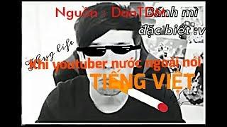 👉 Khi Youtuber Nước Ngoài nói tiếng Việt :V