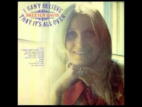 Skeeter Davis - I Can't Believe That Its All Over